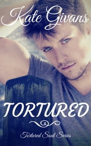 Tortured (Tortured Soul #1) ebook by Kate Givans
