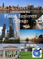 Planet Explorers Chicago - Planet Explorers Travel Guides for Kids ebook by Laura Schaefer
