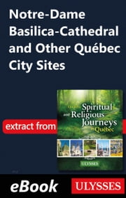 Notre-Dame Basilica-Cathedral and Other Québec City Sites ebook by Siham Jamaa