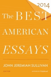 The Best American Essays 2014 ebook by John Jeremiah Sullivan,Robert Atwan