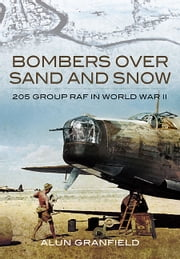 Bombers over Sand and Snow - 205 Group RAF in World War II ebook by Alun Granfield