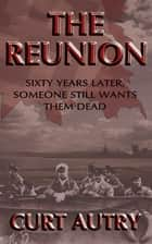 The Reunion ebook by Curt Autry