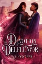 The Devotion of Delflenor ebook by R. Cooper