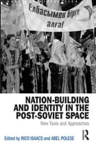 Nation-Building and Identity in the Post-Soviet Space ebook by Rico Isaacs,Abel Polese