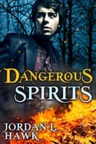 Dangerous Spirits ebook by Jordan L. Hawk
