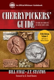 Cherrypickers' Guide to Rare Die Varieties of United States Coins ebook by Bill Fivaz,J.T. Stanton,Q. David Bowers