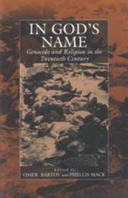 In God's Name: Genocide and Religion in the Twentieth Century ebook by Bartov, Omer