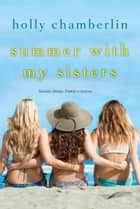 Summer with My Sisters ebooks by Holly Chamberlin