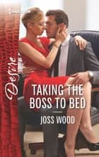 Taking the Boss to Bed ebook by Joss Wood