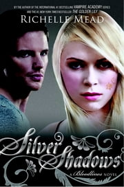 Silver Shadows - A Bloodlines Novel ebook by Richelle Mead
