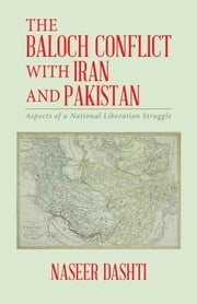 The Baloch Conflict with Iran and Pakistan - Aspects of a National Liberation Struggle ebook by Kobo.Web.Store.Products.Fields.ContributorFieldViewModel