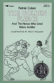 The Golden Fleece - And the Heroes Who Lived Before Achilles ebook by Padraic Colum,Willy Pogany
