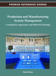 Production and Manufacturing System Management - Coordination Approaches and Multi-Site Planning ebook by Paolo Renna