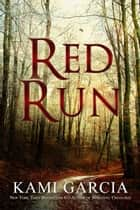 Red Run ebook by Kami Garcia