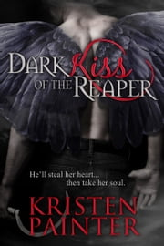Dark Kiss Of The Reaper ebook by Kristen Painter
