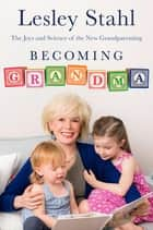 Becoming Grandma ebook by Lesley Stahl