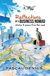 Reflections of a Business Nomad - Stories and Poems from the Road ebook by Pascal Dennis