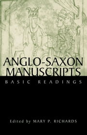 Anglo-Saxon Manuscripts - Basic Readings ebook by Mary P. Richards
