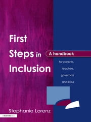 First Steps in Inclusion - A Handbook for Parents, Teachers, Governors and LEAs ebook by Stephanie Lorenz