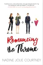 Romancing the Throne ebook by Nadine Jolie Courtney