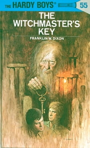 Hardy Boys 55: The Witchmaster's Key ebook by Franklin W. Dixon