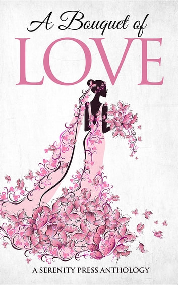A Bouquet of Love ebook by Serenity Romance
