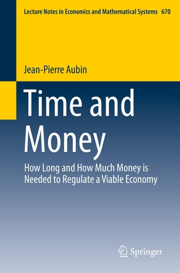 Time and Money - How Long and How Much Money is Needed to Regulate a Viable Economy ebook by Jean-Pierre Aubin