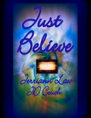 Just Believe: Poems and Stories of the Supernatural ebook by JD Couch,Jerriann Law