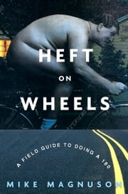 Heft on Wheels - A Field Guide to Doing a 180 ebook by Mike Magnuson