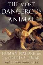 The Most Dangerous Animal ebook by David Livingstone Smith