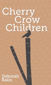 Cherry Crow Children ebook by Deborah Kalin