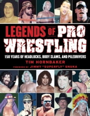 "Legends of Pro Wrestling - 150 Years of Headlocks, Body Slams, and Piledrivers ebook by Tim Hornbaker,Jimmy  ""Superfly"" Snuka"