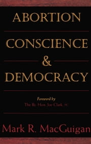 Abortion, Conscience and Democracy ebook by Mark R. MacGuigan