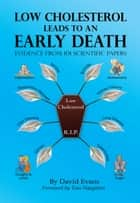 Low Cholesterol Leads to an Early Death ebook by David Evans