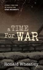 A Time for War ebook by Ronald Wheatley