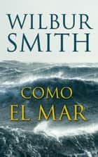 COMO EL MAR ebook by Wilbur Smith, Maite Ariza