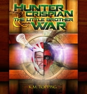 Hunter Crispian & The Little Brother of War ebook by K.M. Topping