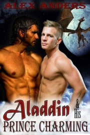 Aladdin and His Prince Charming: The Dragon's Den ebook by Alex Anders
