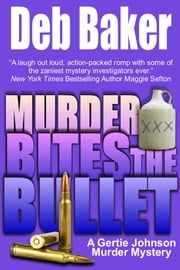 Murder Bites the Bullet: A Gertie Johnson Murder Mystery ebook by Deb Baker