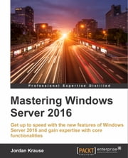Mastering Windows Server 2016 ebook by Jordan Krause