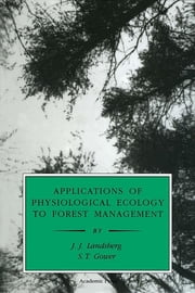 Applications of Physiological Ecology to Forest Management ebook by J. J. Landsberg,S. T. Gower,Jacques Roy