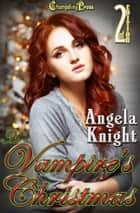 2nd Edition: A Vampire's Christmas ebook by Angela Knight