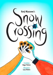 Snow Crossing ebook by Kenji Miyazawa,Lucy Pulvers,Translated by Roger Pulvers