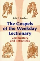 The Gospels of the Weekday Lectionary - Commentary and Reflections ebook by John F. Craghan
