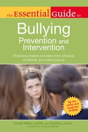 The Essential Guide to Bullying - Prevention And Intervention ebook by Cindy Miller,Cynthia Lowen