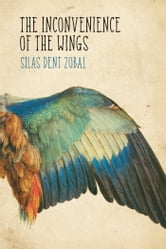 The inconvenience of the wings - Stories ebook by Silas Dent Zobal
