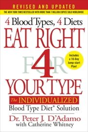 Eat Right 4 Your Type (Revised and Updated) - The Individualized Blood Type Diet Solution ebook by Peter J. D'Adamo, Catherine Whitney