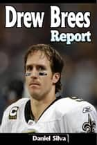 Drew Brees Report ebook by Daniel Silva
