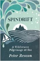 Spindrift - A Wilderness Pilgrimage at Sea ebook by Peter Reason