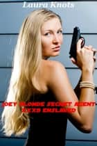 Joey Blonde Secret Agent xxx9 Enslaved ebook by Laura Knots